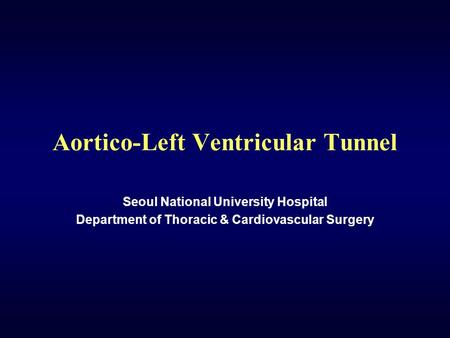 Aortico-Left Ventricular Tunnel