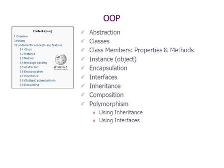 OOP Abstraction Classes Class Members: Properties & Methods Instance (object) Encapsulation Interfaces Inheritance Composition Polymorphism Using Inheritance.