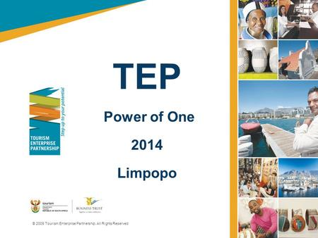 TEP Power of One 2014 Limpopo © 2009 Tourism Enterprise Partnership. All Rights Reserved.