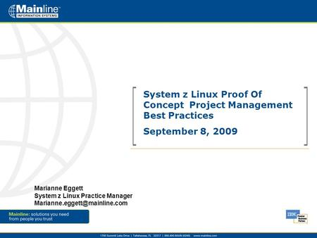 System z Linux Proof Of Concept Project Management Best Practices September 8, 2009 Marianne Eggett System z Linux Practice Manager