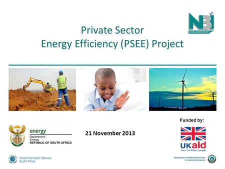 Private Sector Energy Efficiency (PSEE) Project Funded by: 21 November 2013.