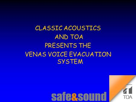 Background Design: Torsten Kranz Design: Torsten TEE CLASSIC ACOUSTICS AND TOA PRESENTS THE VENAS VOICE EVACUATION SYSTEM.