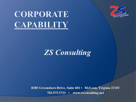 ZS Consulting 8280 Greensboro Drive, Suite 601 McLean, Virginia 22102 703.975.5723 www.zsconsulting.net.