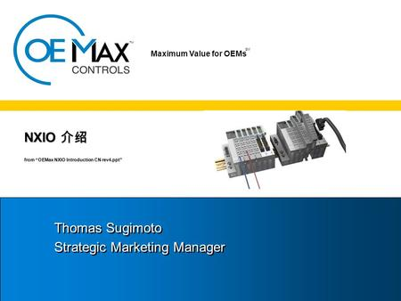 "TM SM Maximum Value for OEMs SM NXIO 介绍 from ""OEMax NXIO Introduction CN rev4.ppt"" Thomas Sugimoto Strategic Marketing Manager Thomas Sugimoto Strategic."