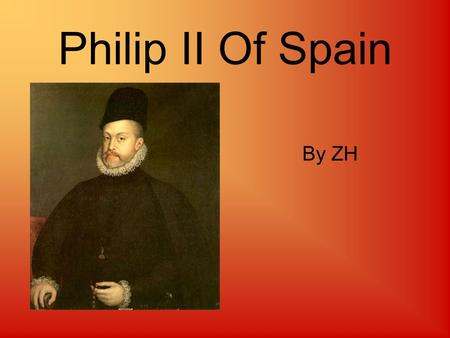 Philip II Of Spain By ZH. Spanish Empire around 1580.