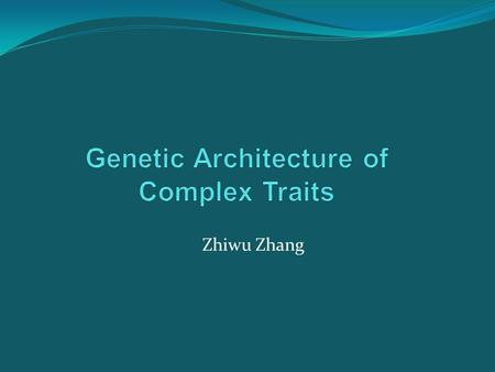 Zhiwu Zhang. Complex traits Controlled by multiple genes Influenced by environment Also known as quantitative traits Most traits are continuous, e.g.