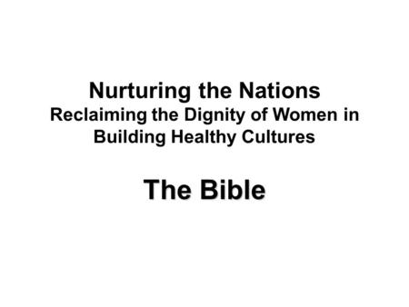 Nurturing the Nations Reclaiming the Dignity of Women in Building Healthy Cultures The Bible.