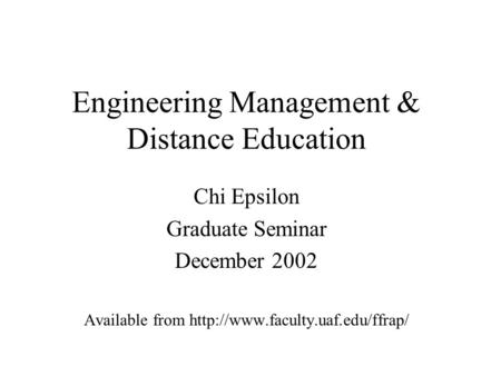 Engineering Management & Distance Education Chi Epsilon Graduate Seminar December 2002 Available from
