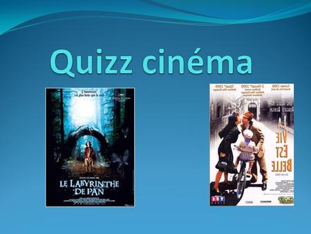 1) Qui a réalisé le film « La vie est belle »? Who realized the film « Life is beautiful » ? Roberto BENIGNI.