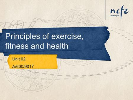 Principles of exercise, fitness and health Unit 02 A/600/9017.