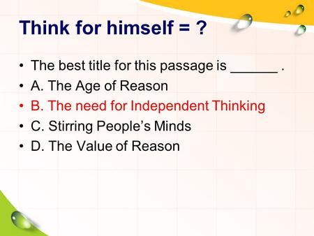 Think for himself = ? The best title for this passage is ______. A. The Age of Reason B. The need for Independent Thinking C. Stirring People's Minds D.
