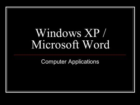 Windows XP / Microsoft Word Computer Applications.