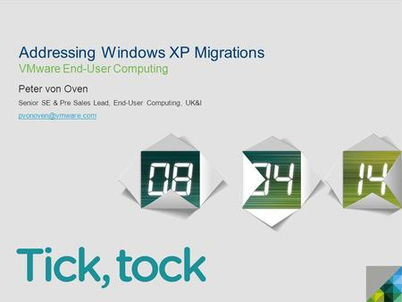© 2013 VMware Inc. All rights reserved Addressing Windows XP Migrations VMware End-User Computing Peter von Oven Senior SE & Pre Sales Lead, End-User Computing,