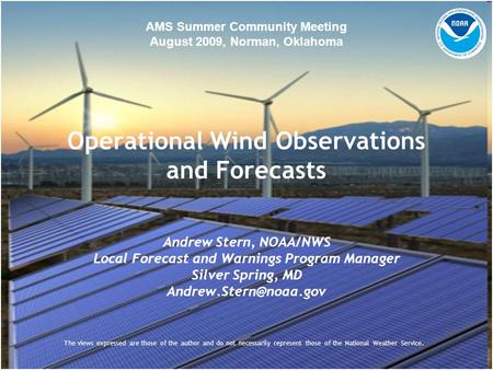 Operational Wind Observations and Forecasts Andrew Stern, NOAA/NWS Local Forecast and Warnings Program Manager Silver Spring, MD