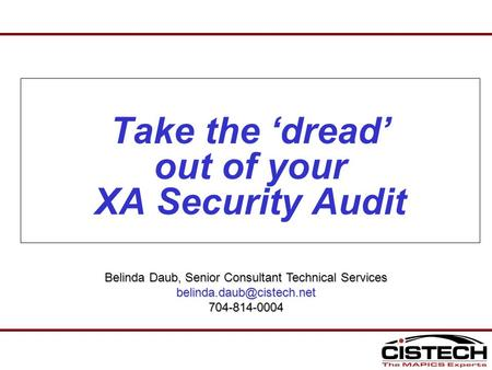 Take the 'dread' out of your XA Security Audit Belinda Daub, Senior Consultant Technical Services