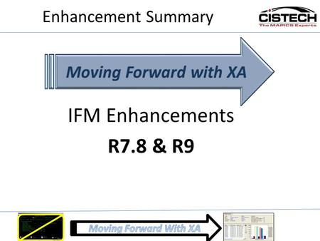 Enhancement Summary Moving Forward with XA IFM Enhancements R7.8 & R9.