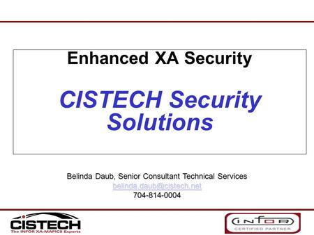 Enhanced XA Security CISTECH Security Solutions Belinda Daub, Senior Consultant Technical Services 704-814-0004.