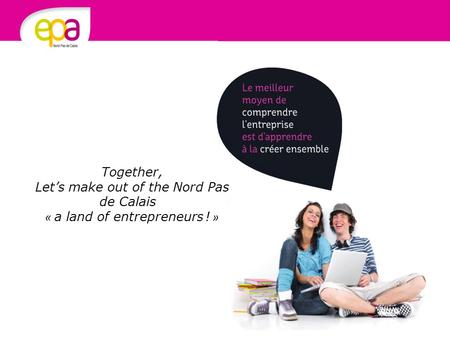 Together, Let's make out of the Nord Pas de Calais « a land of entrepreneurs ! »