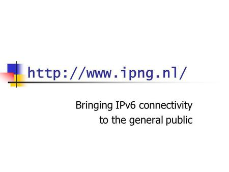 Bringing IPv6 connectivity to the general public.