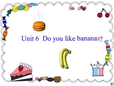 Unit 6 Do you like bananas ? a pear strawberries pears a strawberry a banana bananas an orangeoranges Fruits (水 果) an apple apples.