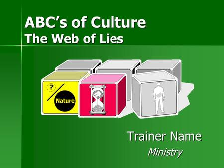 ABC's of Culture The Web of Lies Trainer Name Ministry.