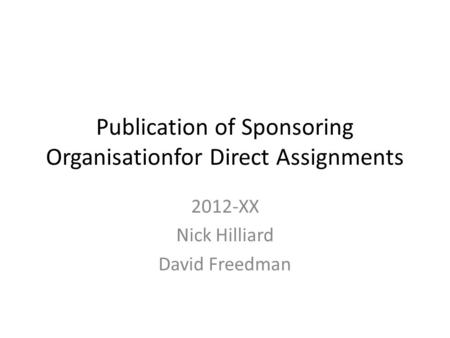 Publication of Sponsoring Organisationfor Direct Assignments 2012-XX Nick Hilliard David Freedman.