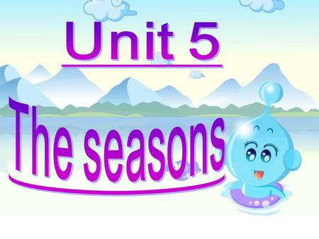 Unit 5 The seasons.