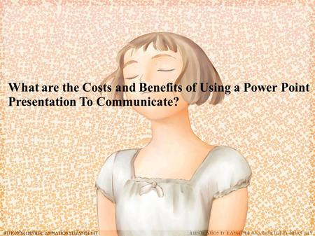What are the Costs and Benefits of Using a Power Point Presentation To Communicate?