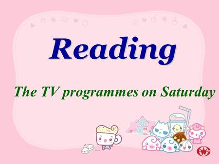 Reading The TV programmes on Saturday up-to-date information: the latest information a weekly round-up: a short report of the most important information.