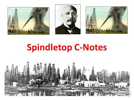 Spindletop C-Notes How might this map effect the development of Texas?