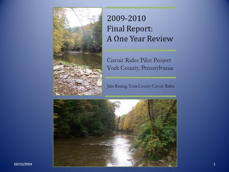 10/11/20141 2009-2010 Final Report: A One Year Review Circuit Rider Pilot Project York County, Pennsylvania Jake Romig, York County Circuit Rider.