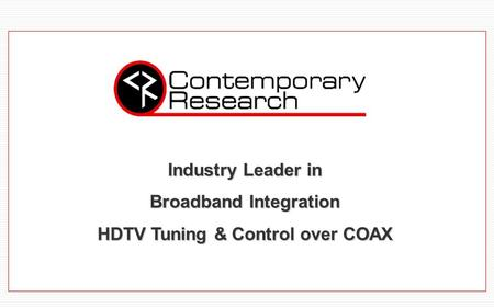 Industry Leader in Broadband Integration HDTV Tuning & Control over COAX.