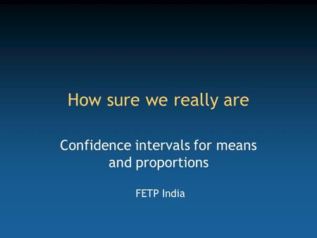Confidence intervals for means and proportions FETP India