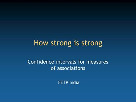 How strong is strong Confidence intervals for measures of associations FETP India.