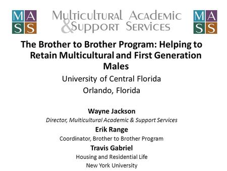 The Brother to Brother Program: Helping to Retain Multicultural and First Generation Males University of Central Florida Orlando, Florida Wayne Jackson.