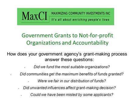 Government Grants to Not-for-profit Organizations and Accountability How does your government agency's grant-making process answer these questions: Did.