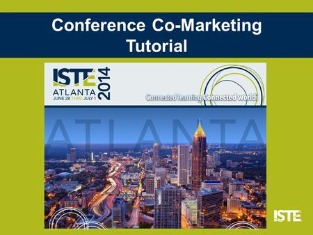 Conference Co-Marketing Tutorial. PROGRAM OVERVIEW You promote ISTE 2014 to your members We promote your organization to our attendees in your region.