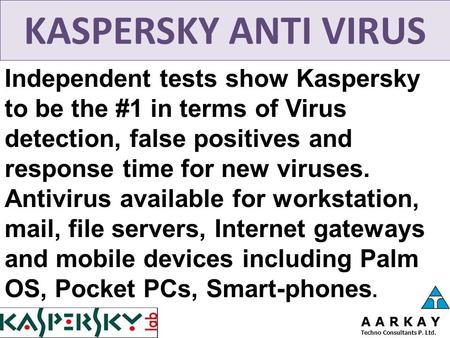 KASPERSKY ANTI VIRUS Independent tests show Kaspersky to be the #1 in terms of Virus detection, false positives and response time for new viruses. Antivirus.