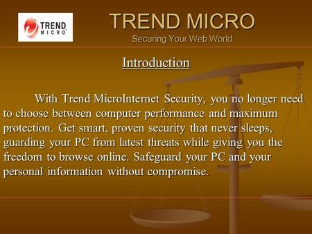 TREND MICRO Securing Your Web World Introduction With Trend MicroInternet Security, you no longer need to choose between computer performance and maximum.