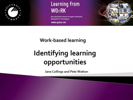 Jane Collings and Pete Watton Identifying learning opportunities Work-based learning.