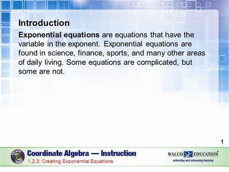 Introduction Exponential equations are equations that have the variable in the exponent. Exponential equations are found in science, finance, sports, and.