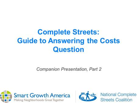 1 Complete Streets: Guide to Answering the Costs Question Companion Presentation, Part 2.