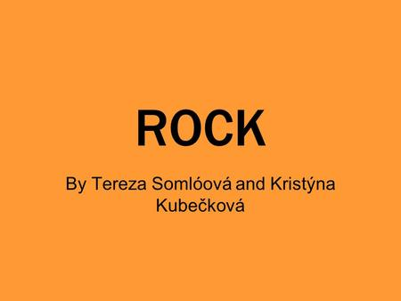 ROCK By Tereza Somlóová and Kristýna Kubečková. ROCK HISTORY Classic rock was originally conceived as a radio station programming format which evolved.