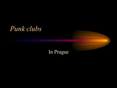 Punk clubs In Prague. Punk music At first I would like to tell you about punk. Punk is music and life style that formed 30 years ago. In the UK of that.