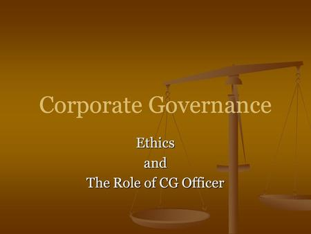 Corporate Governance Ethics and The Role of CG Officer Corporate Governance Ethicsand The Role of CG Officer.