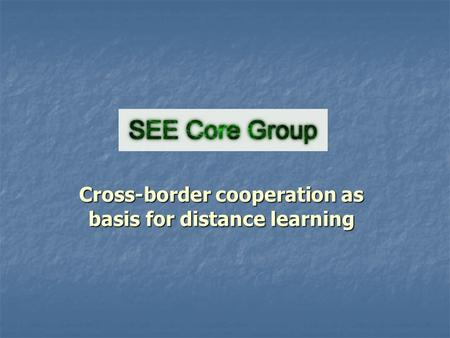 Cross-border cooperation as basis for distance learning.