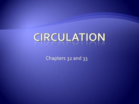 Chapters 32 and 33. I.Circulation and Circulatory Systems A.heart 1.atria: receive blood 2.ventricles: pump blood B.veins 1.vessels that transport blood.