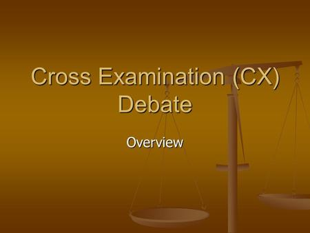 Cross Examination (CX) Debate Overview. Affirmative Case Structure Topicality Topicality Founded on Definitions Founded on Definitions Significance Significance.