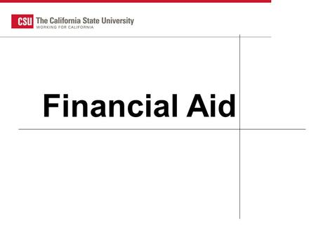 CSU HS Counselor 2007 1 Financial Aid. What does it cost? 2013-14 Cost of Attendance* (9 months) At HomeOn CampusOff Campus Fees $6,633 Books/Supp $1,682.