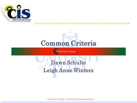 University of Tulsa - Center for Information Security Common Criteria Dawn Schulte Leigh Anne Winters.